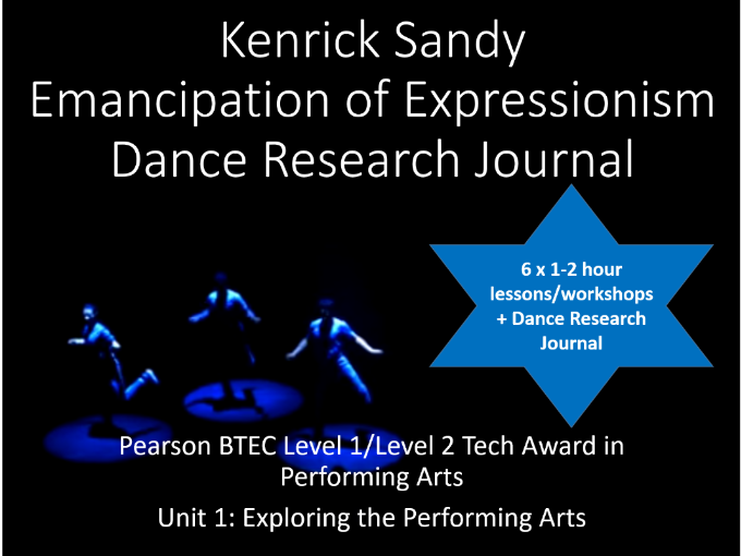 BTEC Performing Arts Unit 1 Kenrick Sandy and Emancipation of Expressionism Dance Research Journal