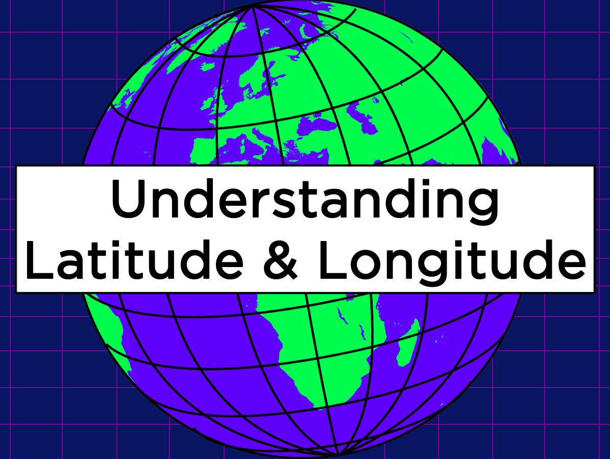 Understanding Latitude & Longitude - KS2/KS3