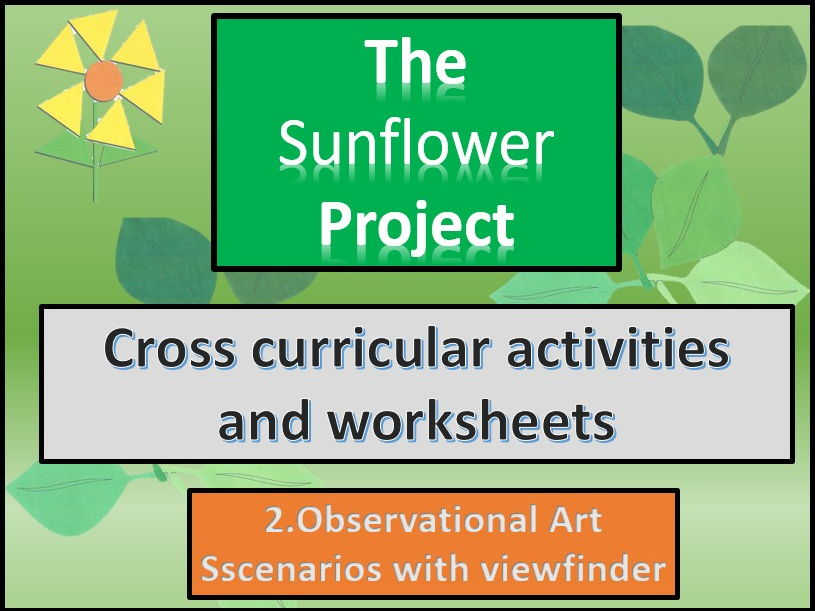 The sunflower project.  Observation and Art.Section 2. Cross curricular  child centered worksheets.
