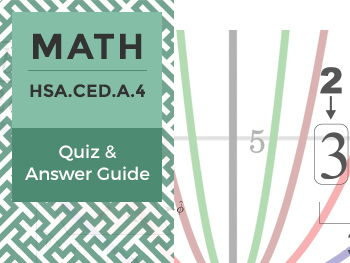 HSA.CED.A.4 - Quiz and Answer Guide
