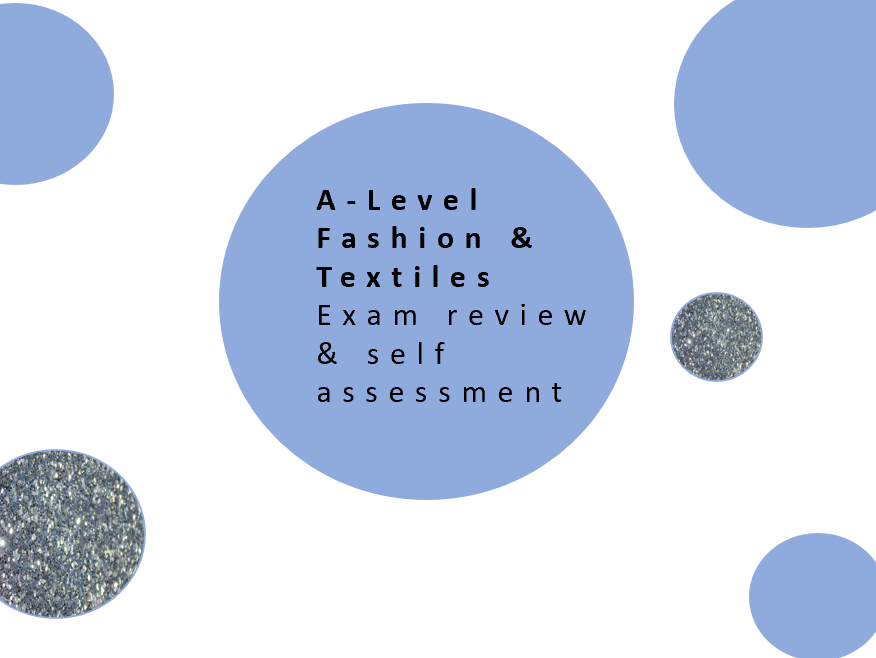 AQA A Level Fashion & Textiles Y12 or Y13  Self Assessment Exam review