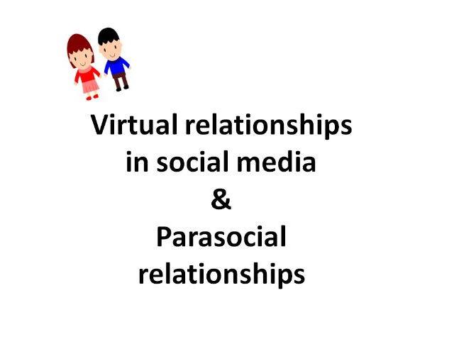 AQA Psychology Relationships- Virtual relationships in social media and parasocial relationships