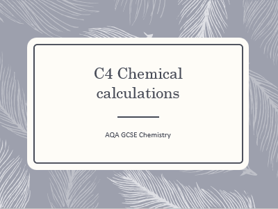 AQA GCSE Chemistry (9-1) - C4 Chemical calculations ALL LESSONS