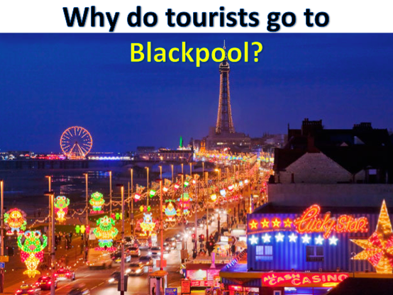 KS3 Tourism - Why do tourists go to Blackpool?