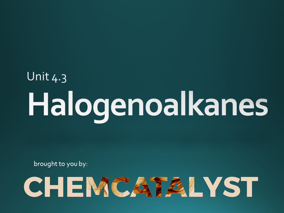 CIE – AS Chemistry – Unit 4.3 'Halogenoalkanes'