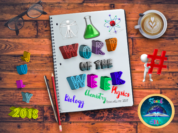 Science - Biology, Chemistry & Physics JULY Word of the Week Literacy and Numeracy tasks.