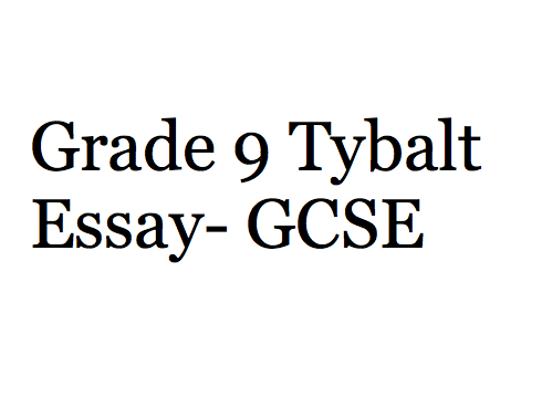 How Tybalt is presented in Romeo and Juliet- Essay