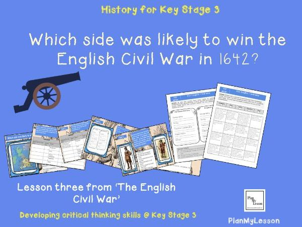 The English Civil War: Lesson 3 Which side was likely to win the English Civi War in 1642?