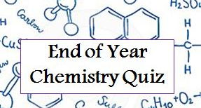 End of Year Chemistry Quiz