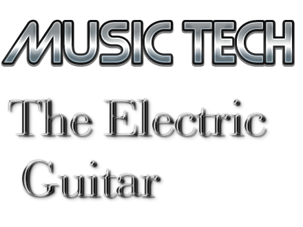 The Electric Guitar (Technical Knowledge - A Level Music Technology)