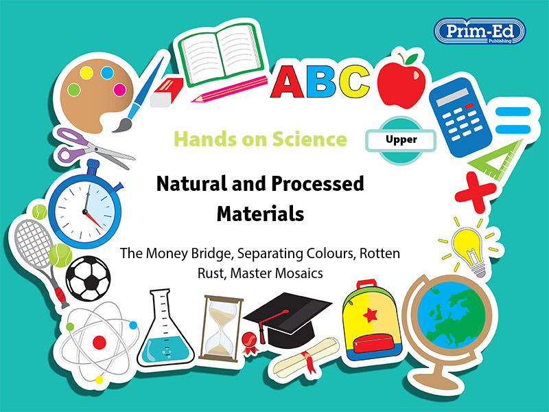 HANDS-ON SCIENCE- NATURAL AND PROCESSED MATERIALS UPPER UNIT (Y5/P6, Y6/P7)
