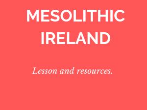 Mesolithic Ireland - Junior Cert Lesson.