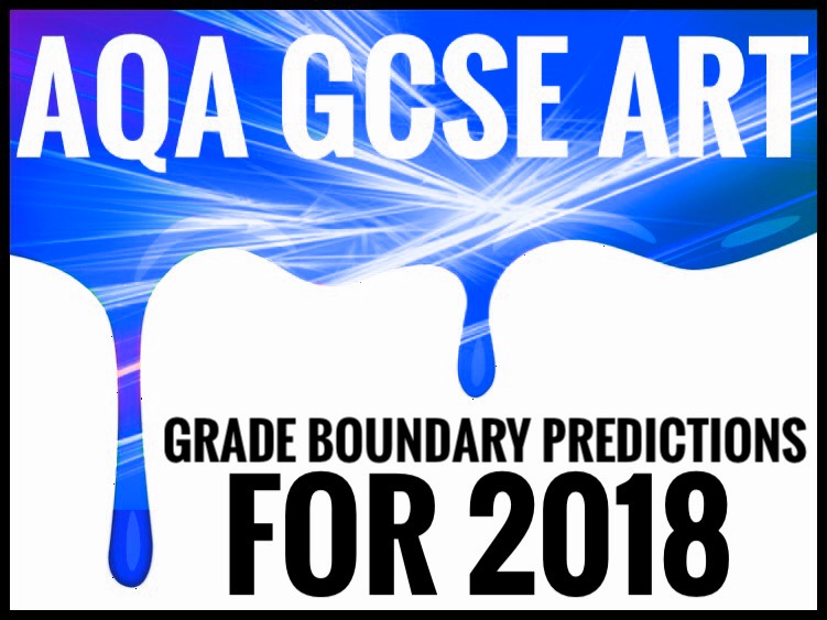 GCSE Art. Grade Boundary Predictions for 2018
