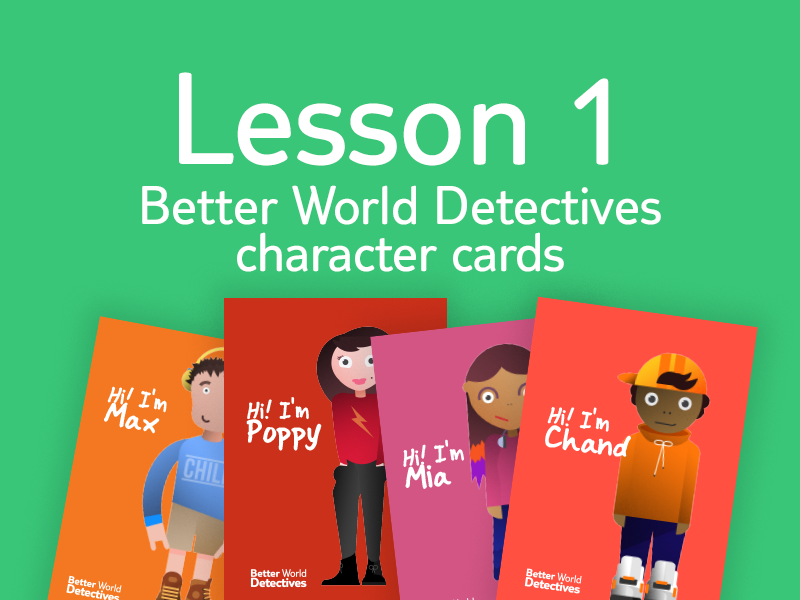 Lesson 1 - Activity 2: Better World Detectives character cards