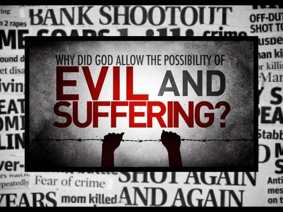 Does the widespread existence of Evil and Suffering disprove God's existence?