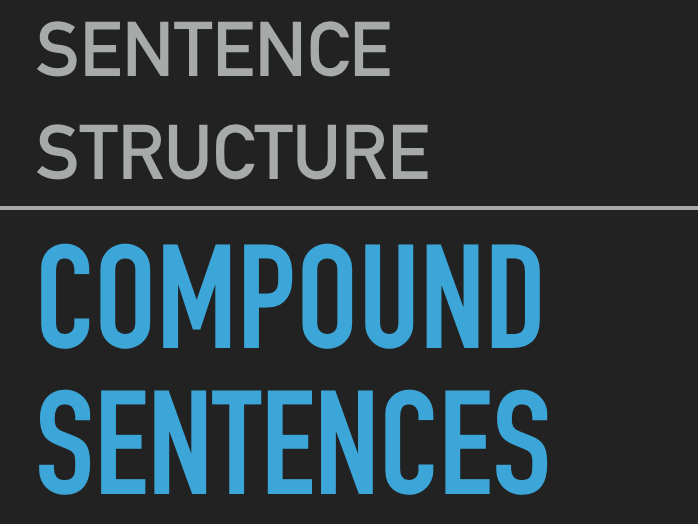 Compound Sentences: independent clauses and co-ordinating conjunctions