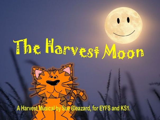 The Harvest Moon. A musical for EYFS and KS1.
