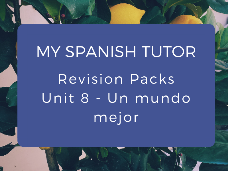 GCSE Revision Pack - Unit 8 Un mundo mejor