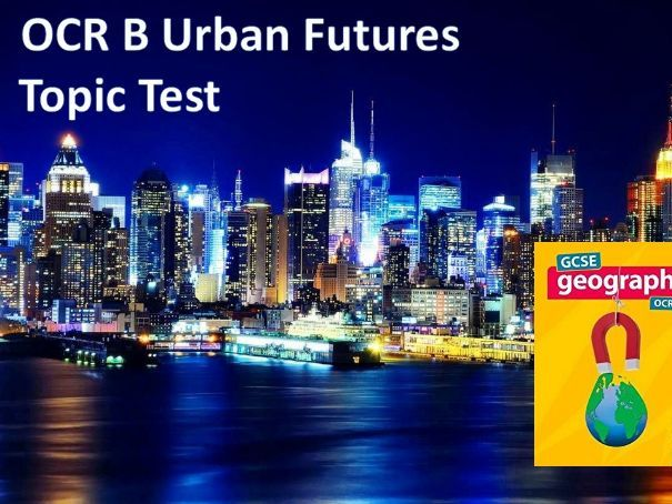 OCR B Topic Tests 4) Urban Futures Topic Test WITH ANSWERS