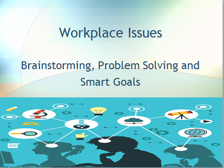 Workplace Issues: Brainstorm, Problem Solve and Create SMART Goals