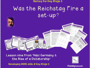Nazi Germany & the Rise of a Dictatorship:  Lesson 9 Was the Reichstag fire a set-up?