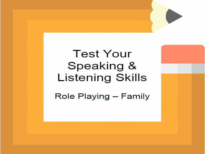 Test Your Speaking & Listening Skills Role Playing – Family