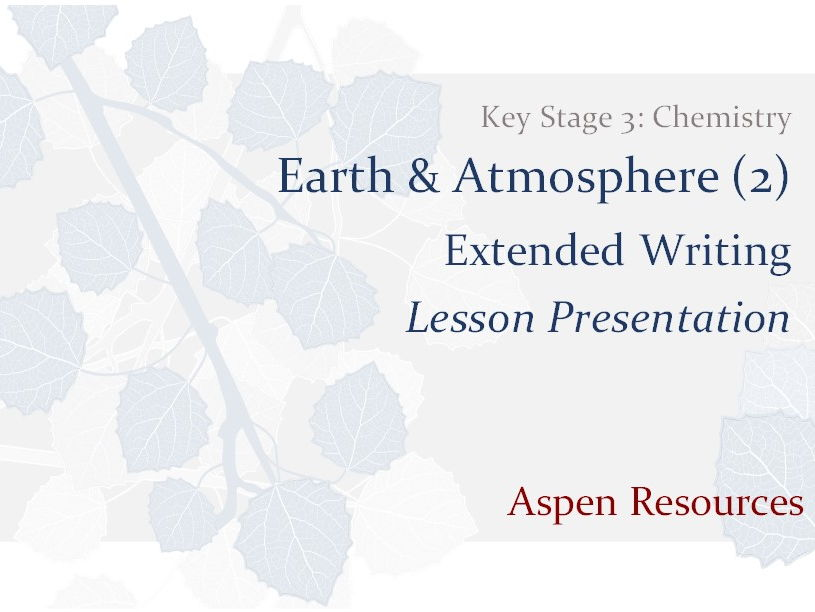 Extended Writing  ¦  Key Stage 3  ¦  Chemistry  ¦  Earth & Atmosphere (2)  ¦  Lesson Presentation