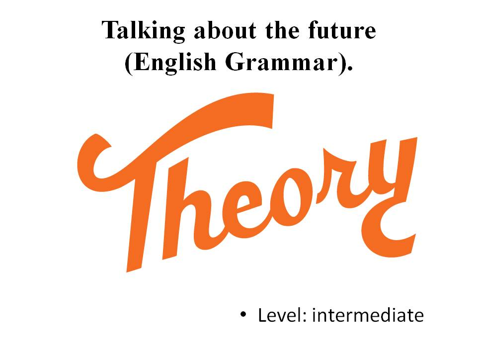 Talking about the future (English Grammar Theory). Level: intermediate