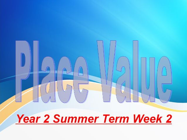Year 2 Summer Term Week 2 Place Values, Rounding And Estimating
