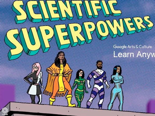Scientific Superpowers: Learn Anywhere #googlearts