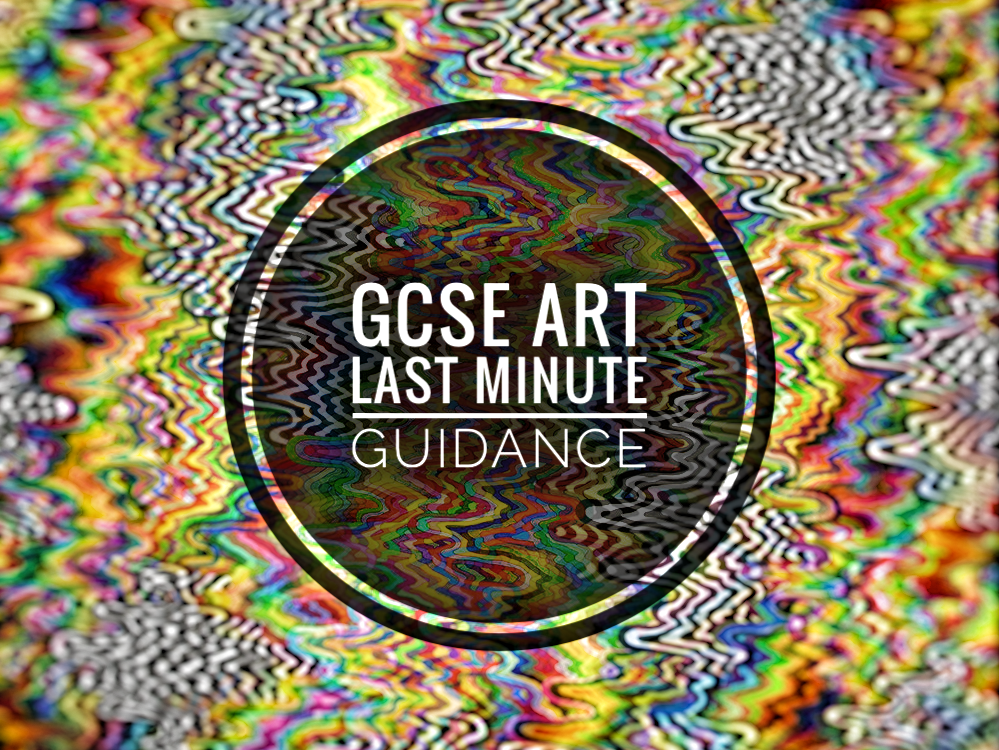 GCSE ART. Last Minute support documents for students