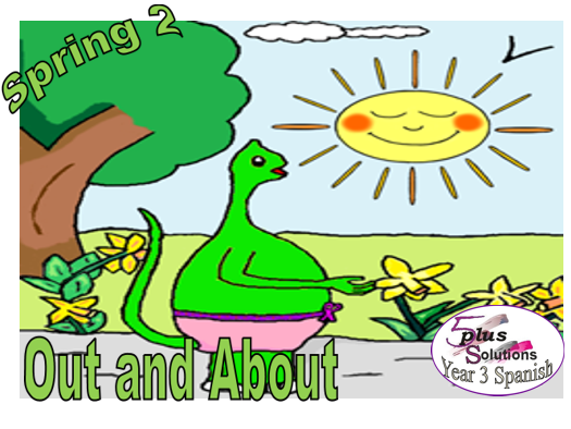 Primary Spanish WHOLE UNIT: Year 3 Spring 2 Out & About