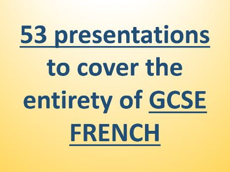 53 presentations to cover the entirety of GCSE French