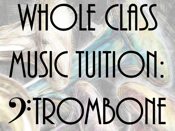 Whole Class Music Tuition: Trombone