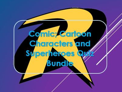 Quiz (x3): Comic, cartoon characters & superheroes