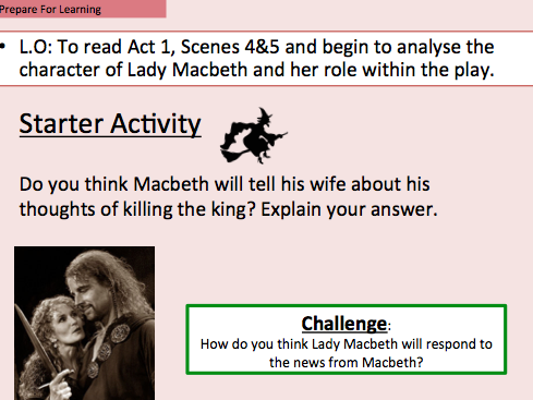 Macbeth - To read Act 1, Scene 4&5 and begin to analyse the role of Lady Macbeth.