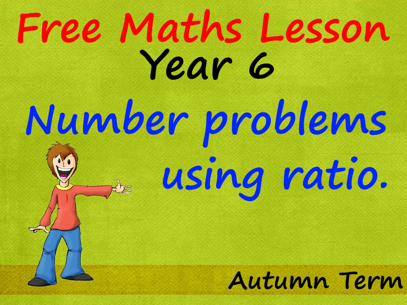 FREE Year 6 Maths Lesson - Number problems using ratio - Autumn Term