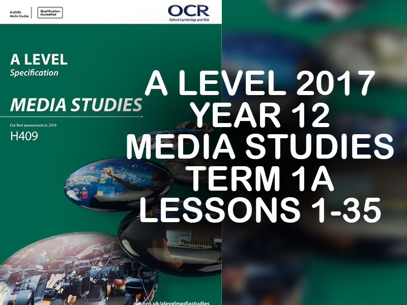 OCR - A LEVEL - MEDIA STUDIES 2017 - YEAR 12 - TERM 1A LESSONS