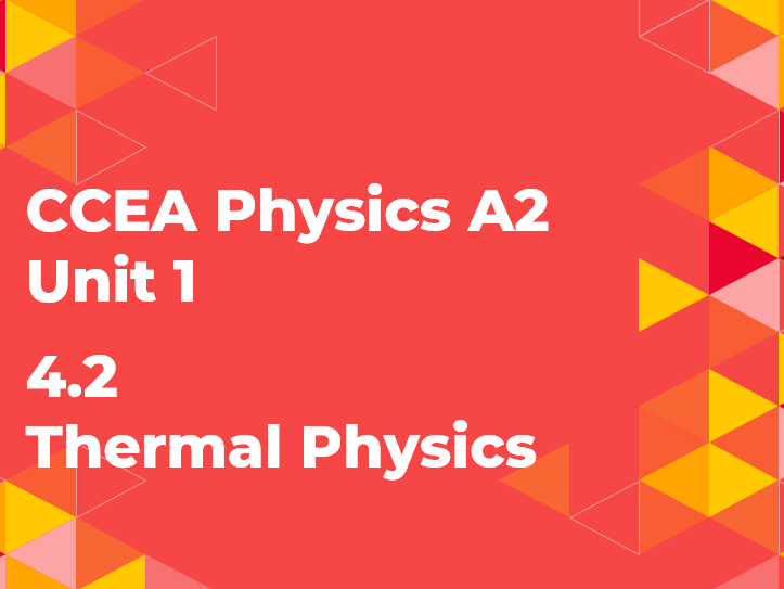 CCEA A level A2 Physics 4.2 Thermal Physics