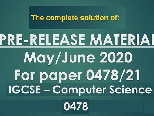 IGCSE Computer Science (0478) Pre-Release Material May/June 2020 Solutions.