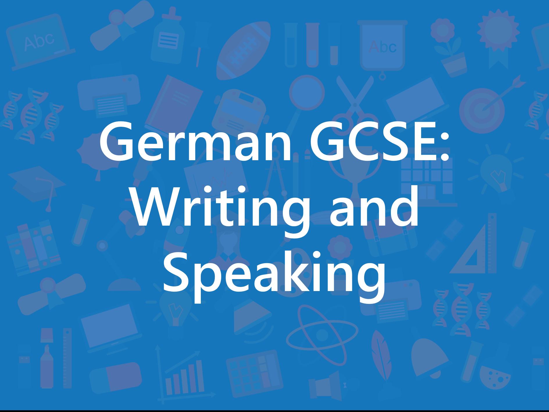 German GCSE: Writing and Speaking