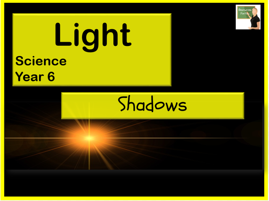 Science- Light- How shadows are formed- Year 6