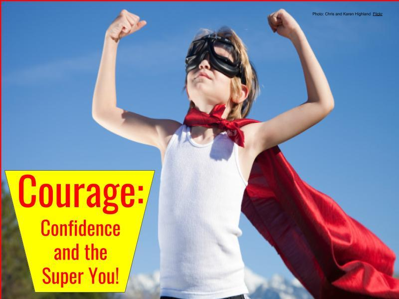 Courage: Confidence and the Super You