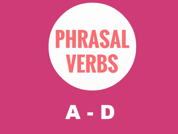 Phrasal Verbs A -  D:  Worksheet  (50% OFF)
