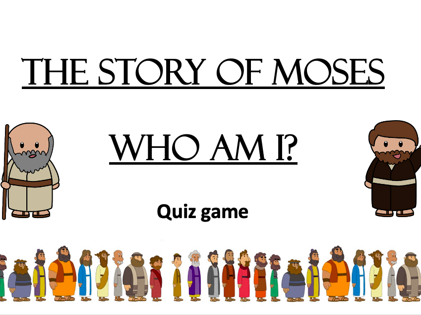 MOSES - Who am I? Class RECAP QUIZ - Unlimited time!