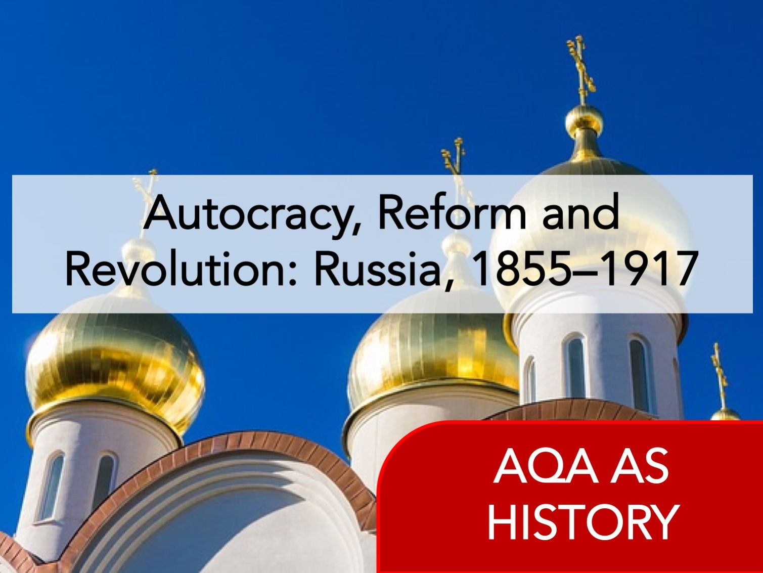 AQA History - Autocracy, Reform and Revolution: Russia, 1855–1917 [Whole Course]