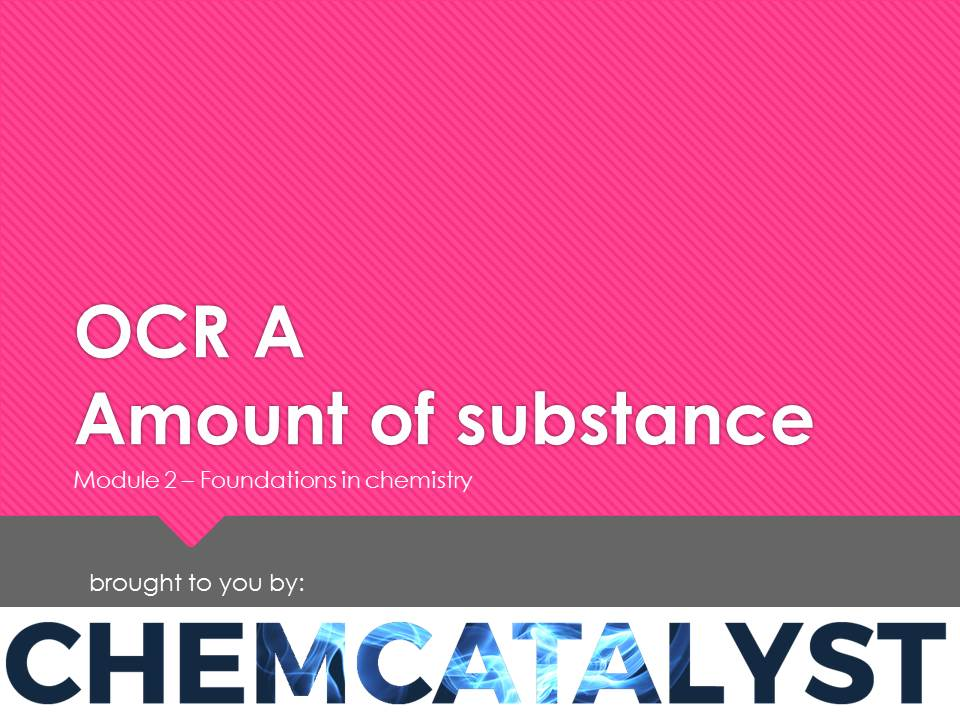 OCR A – AS Chemistry – Module 2 'Amount of substance'