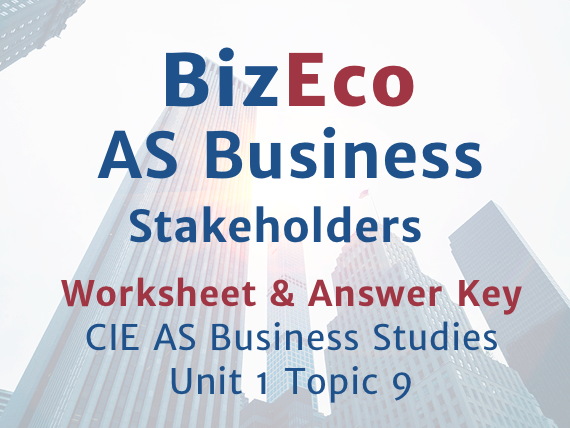 Unit 1 - Business Stakeholders - CIE AS Business - Worksheet