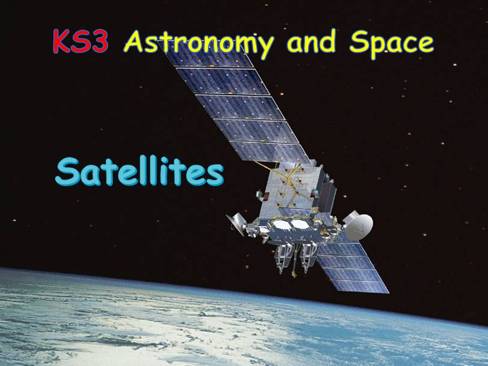 Satellites - KS3 Year 9 Gravity and Space