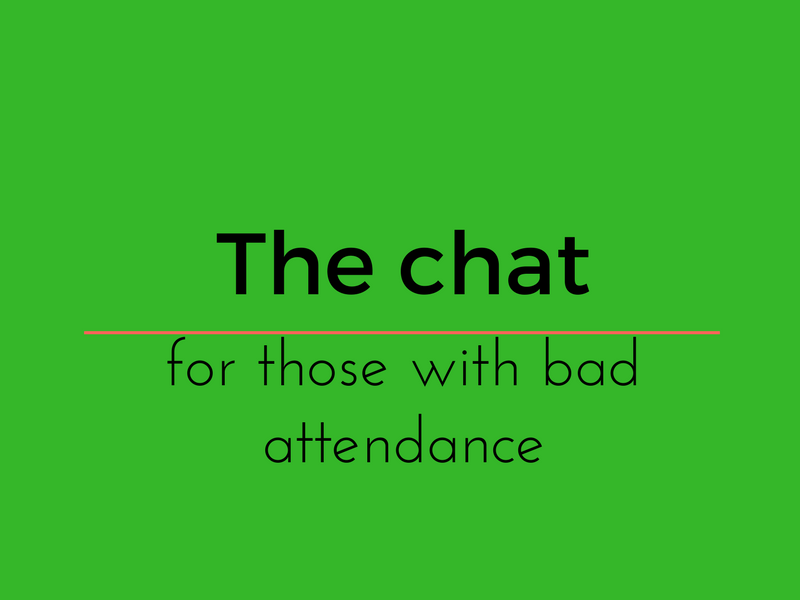 The Chat - for those with bad attendance